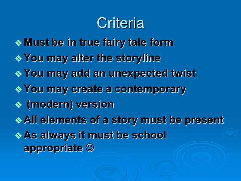 Criteria Must be in true fairy tale form Must be in true fairy tale form You may alter the storyline You may alter the storyline You may add an unexpe