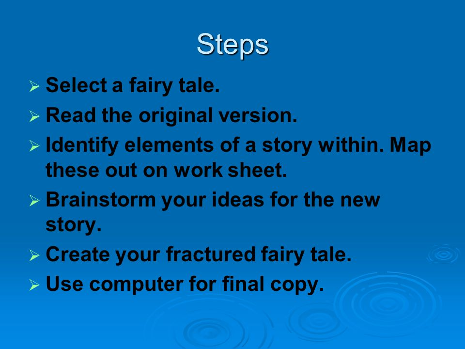 Steps Select a fairy tale. Read the original version. Identify elements of a story within. Map these out on work sheet. Brainstorm your ideas for the
