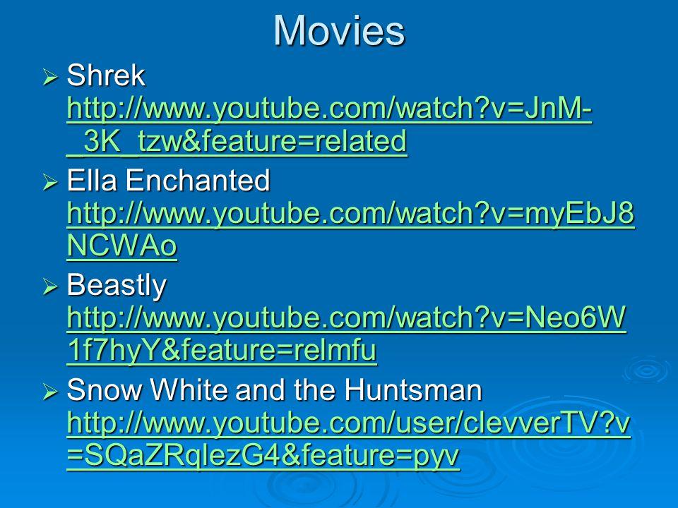 Movies Shrek http://www.youtube.com/watch?v=JnM- _3K_tzw&feature=related Shrek http://www.youtube.com/watch?v=JnM- _3K_tzw&feature=related http://www.