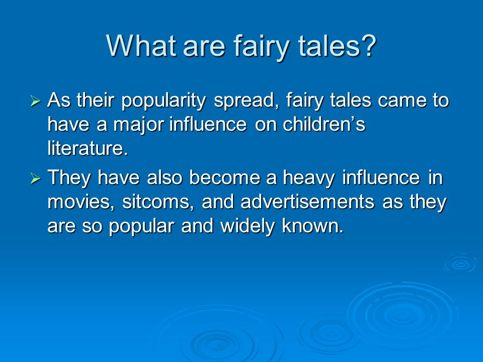 What are fairy tales? As their popularity spread, fairy tales came to have a major influence on childrens literature. As their popularity spread, fair