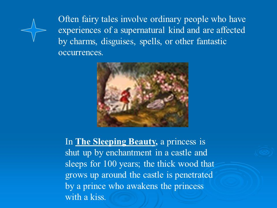 Often fairy tales involve ordinary people who have experiences of a supernatural kind and are affected by charms, disguises, spells, or other fantasti