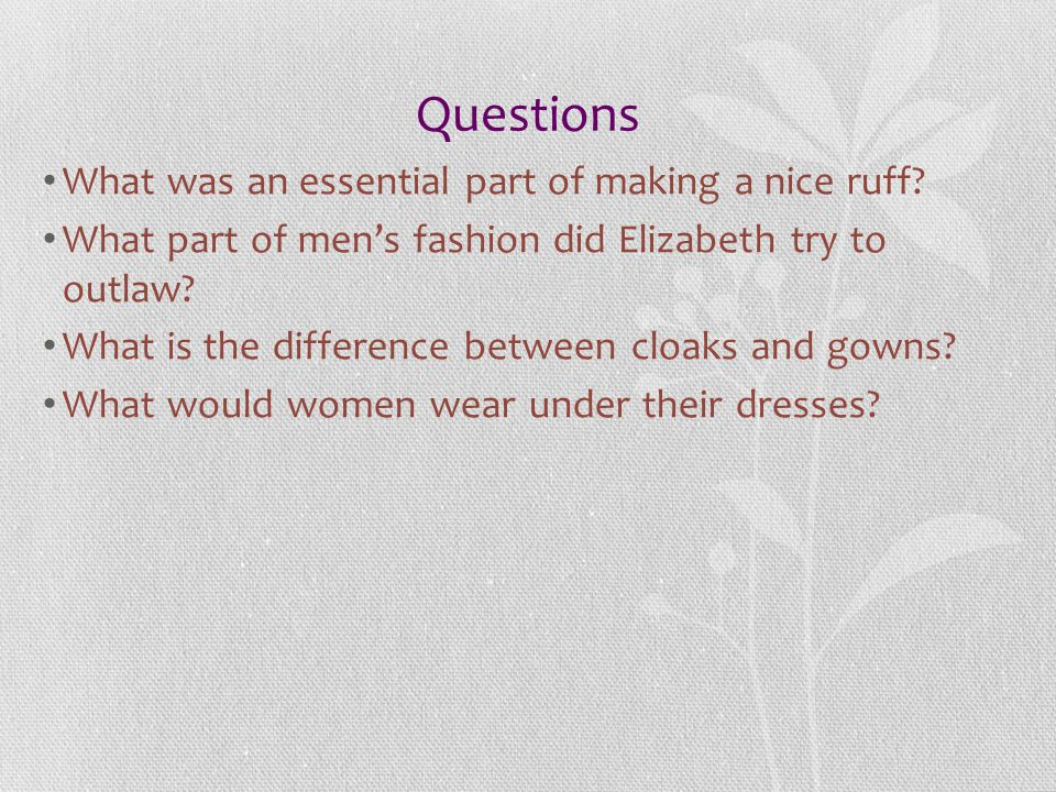 Questions What was an essential part of making a nice ruff.