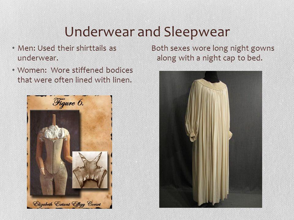 Underwear and Sleepwear Men: Used their shirttails as underwear.