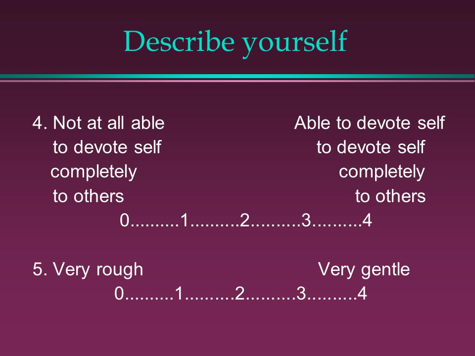 4. Not at all able Able to devote self to devote self to devote self completely to others to others 0..........1..........2..........3..........4 5. V