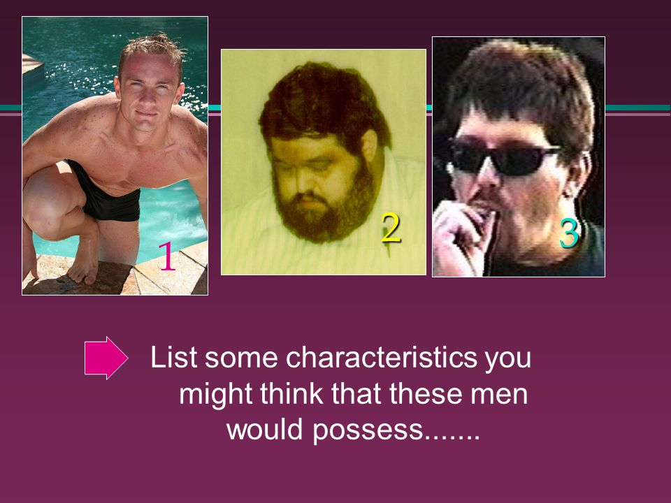 List some characteristics you might think that these men would possess....... 2 3 1
