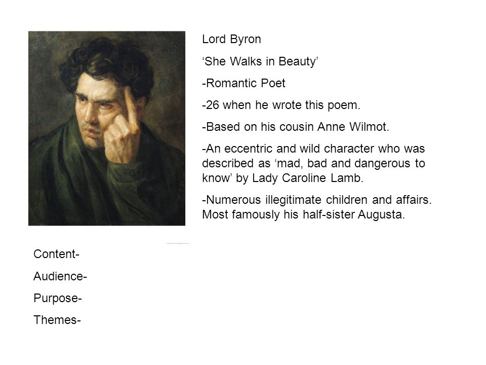 Lord Byron She Walks in Beauty -Romantic Poet -26 when he wrote this poem. -Based on his cousin Anne Wilmot. -An eccentric and wild character who was
