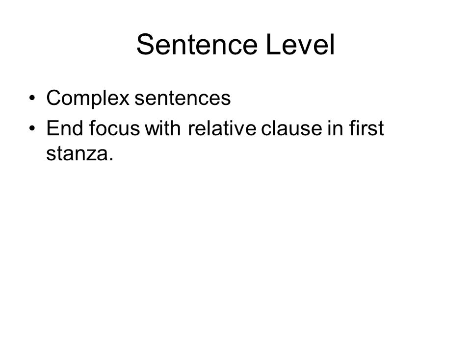 Sentence Level Complex sentences End focus with relative clause in first stanza.