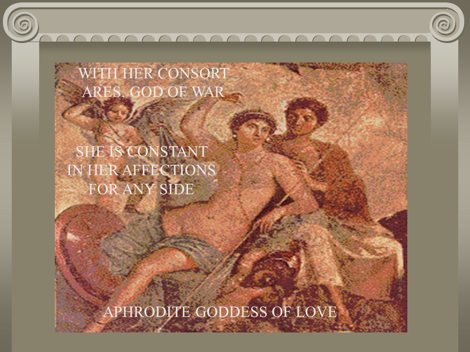 APHRODITE GODDESS OF LOVE WITH HER CONSORT ARES, GOD OF WAR SHE IS CONSTANT IN HER AFFECTIONS FOR ANY SIDE