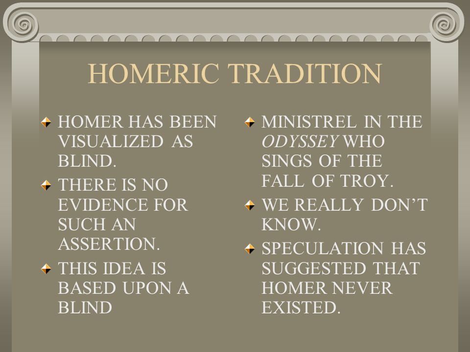HOMERIC TRADITION HOMER HAS BEEN VISUALIZED AS BLIND.