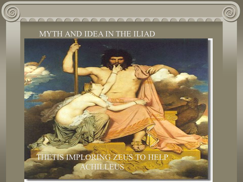 MYTH AND IDEA IN THE ILIAD THETIS IMPLORING ZEUS TO HELP ACHILLEUS
