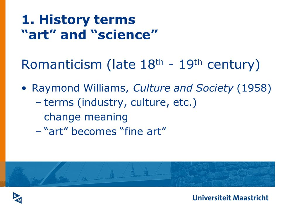 Romanticism (late 18 th - 19 th century) Raymond Williams, Culture and Society (1958) –terms (industry, culture, etc.) change meaning –art becomes fine art