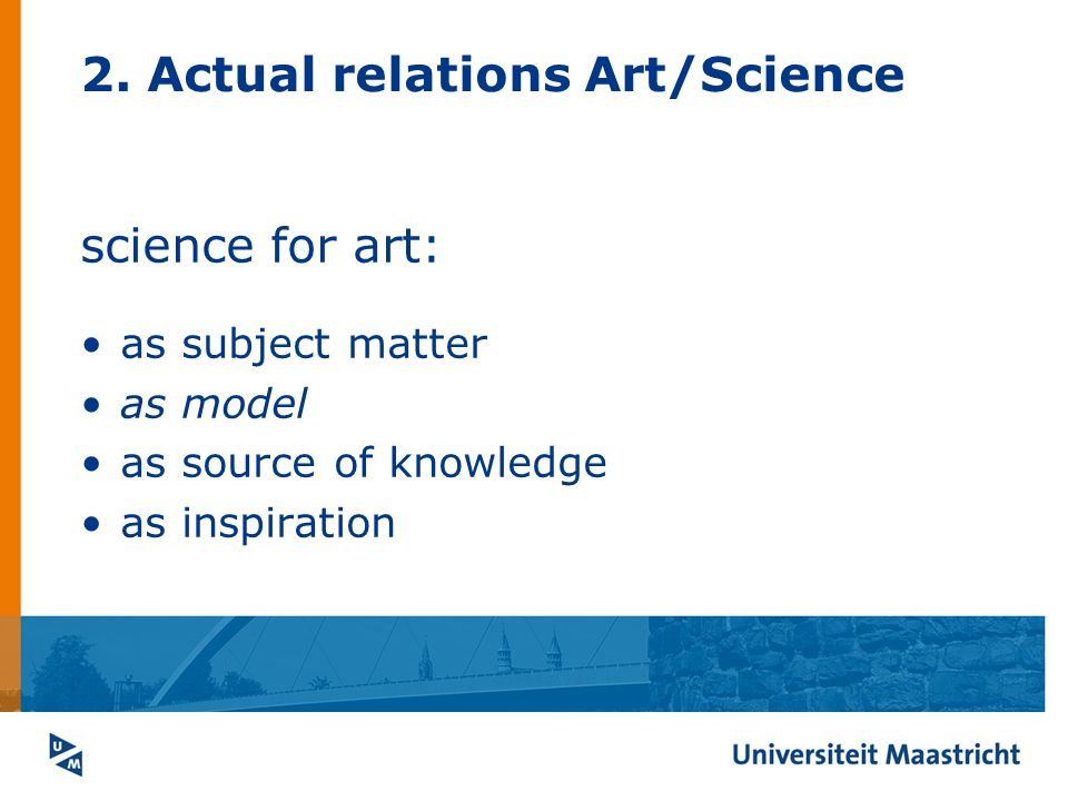 2. Actual relations Art/Science science for art: as subject matter as model as source of knowledge as inspiration