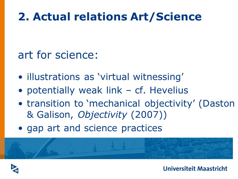 2. Actual relations Art/Science art for science: illustrations as virtual witnessing potentially weak link – cf. Hevelius transition to mechanical obj