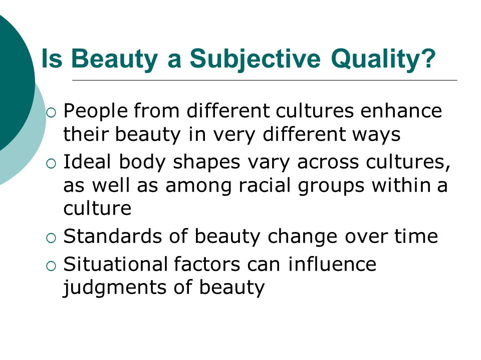 Is Beauty an Objective Quality? Some argue that certain faces are inherently more attractive than others High levels of agreement for facial ratings a