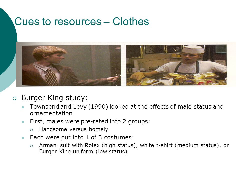 The Burger King Study Townsend & Levy (1990) Who would you prefer: a well-dressed unattractive person or a good-looking person in a Burger King outfit