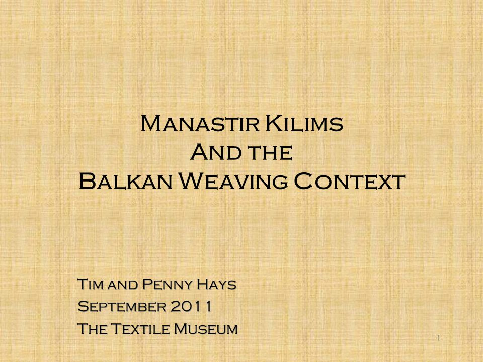 1 Manastir Kilims And the Balkan Weaving Context Tim and Penny Hays September 2011 The Textile Museum Tim and Penny Hays September 2011 The Textile Mu