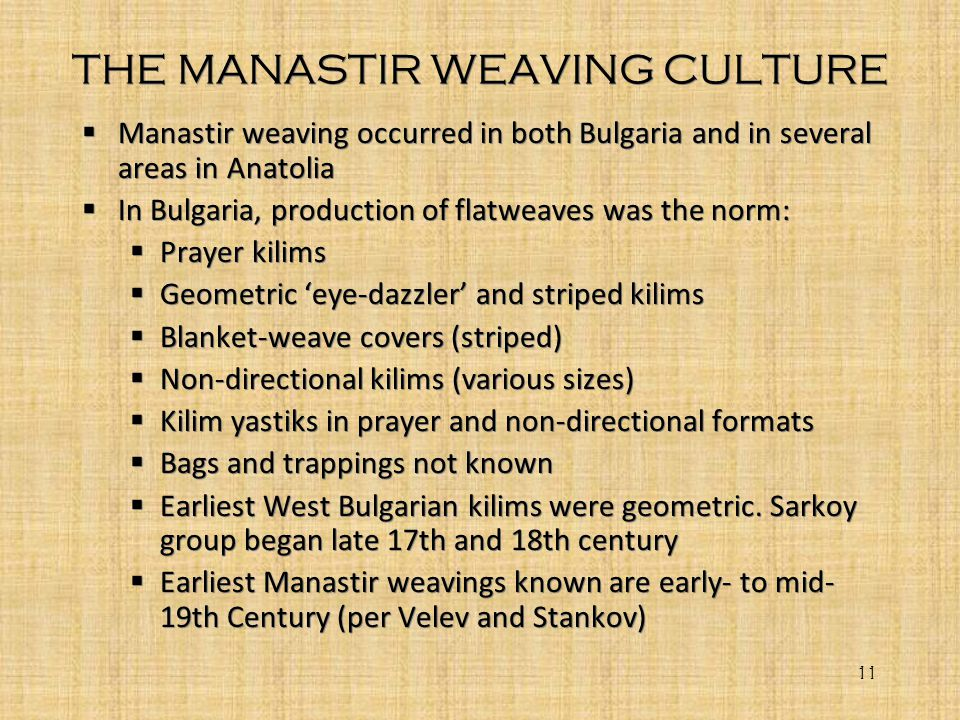 THE MANASTIR WEAVING CULTURE Manastir weaving occurred in both Bulgaria and in several areas in Anatolia In Bulgaria, production of flatweaves was the