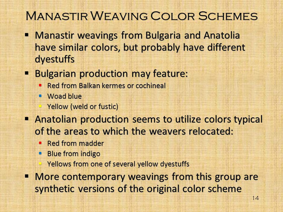 Manastir Weaving Color Schemes Manastir weavings from Bulgaria and Anatolia have similar colors, but probably have different dyestuffs Bulgarian produ