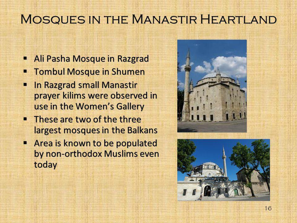 Mosques in the Manastir Heartland 16 Ali Pasha Mosque in Razgrad Tombul Mosque in Shumen In Razgrad small Manastir prayer kilims were observed in use