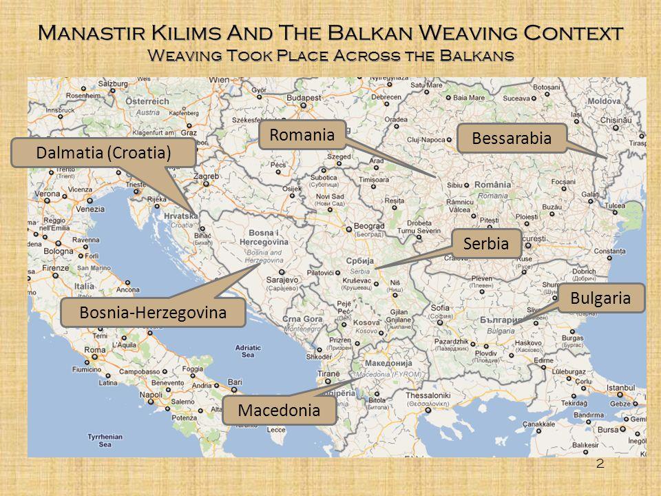 2 Manastir Kilims And The Balkan Weaving Context Weaving Took Place Across the Balkans Serbia Romania Bulgaria Macedonia Bosnia-Herzegovina Dalmatia (