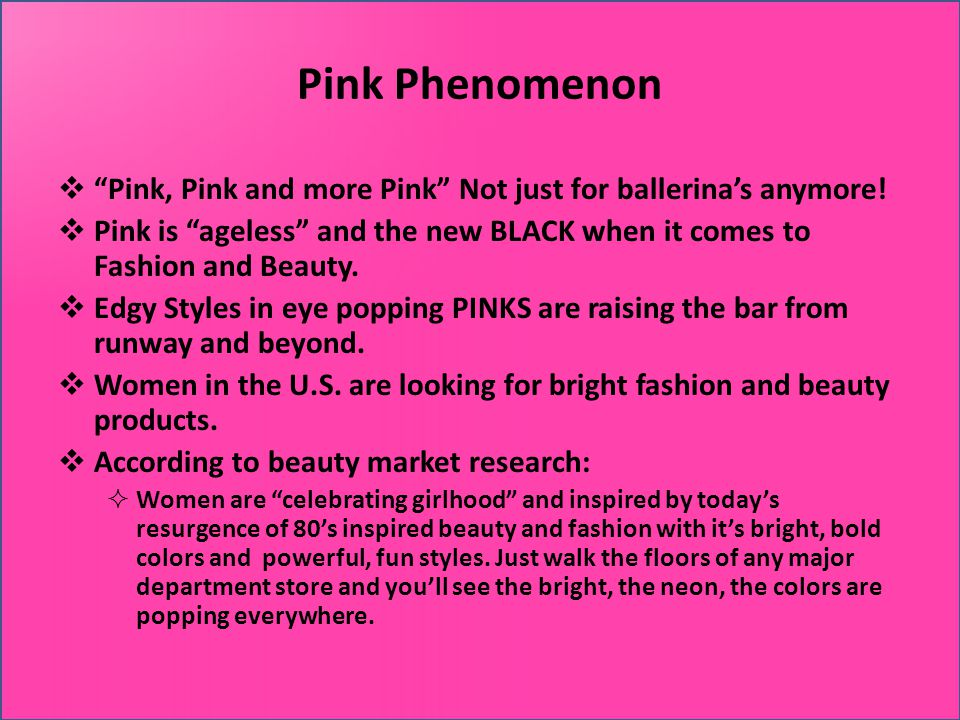 Pink Phenomenon Pink, Pink and more Pink Not just for ballerinas anymore.