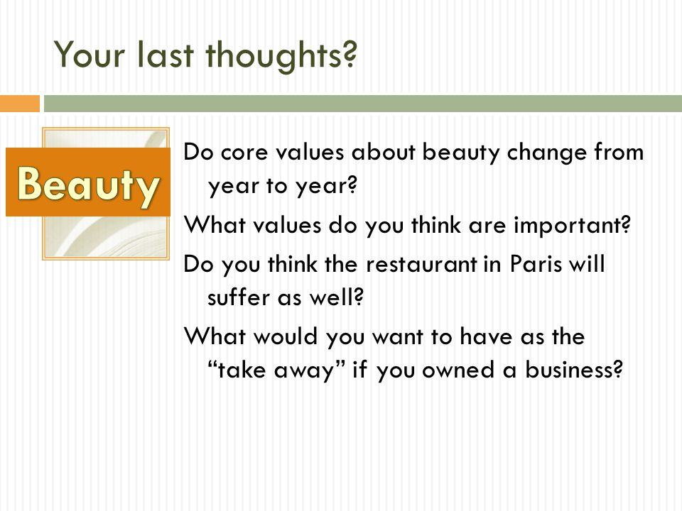 Your last thoughts. Do core values about beauty change from year to year.