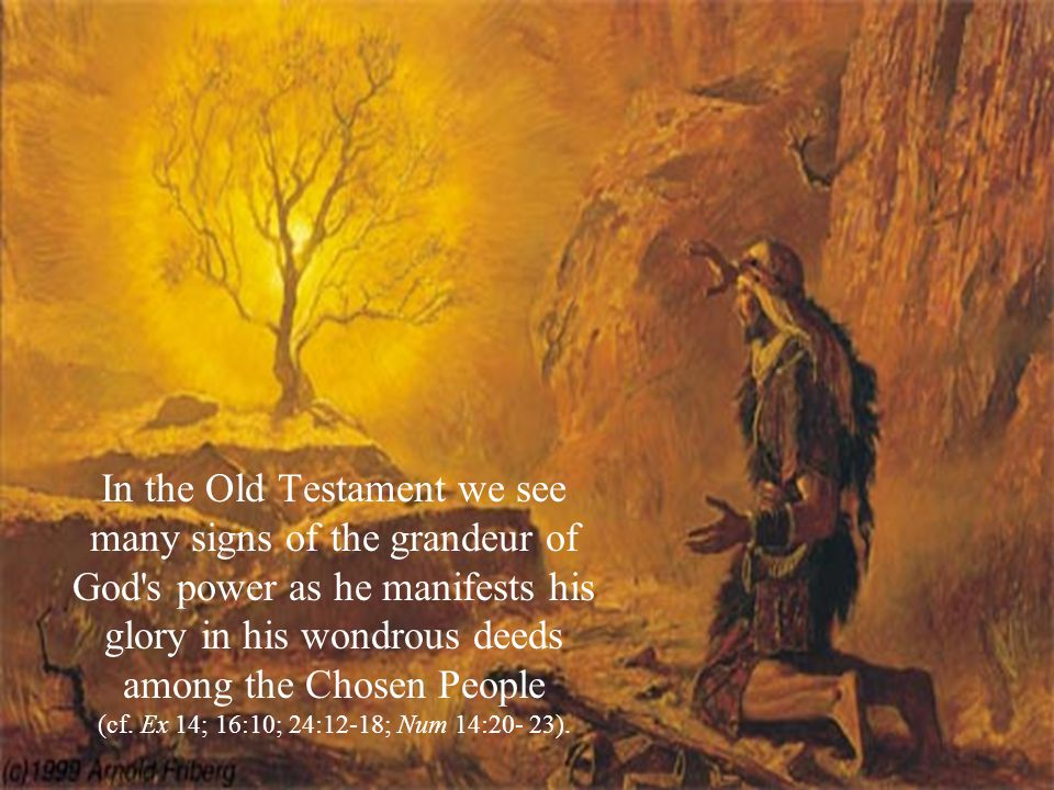 In the Old Testament we see many signs of the grandeur of God s power as he manifests his glory in his wondrous deeds among the Chosen People (cf.