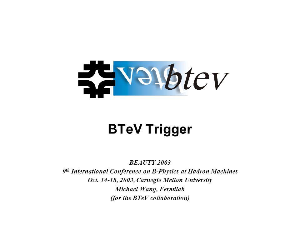 BTeV Trigger BEAUTY 2003 9 th International Conference on B-Physics at Hadron Machines Oct. 14-18, 2003, Carnegie Mellon University Michael Wang, Ferm