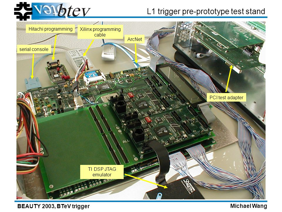 Michael Wang BEAUTY 2003, BTeV trigger L1 trigger pre-prototype test stand PCI test adapter TI DSP JTAG emulator Xilinx programming cable Hitachi programming ArcNet serial console