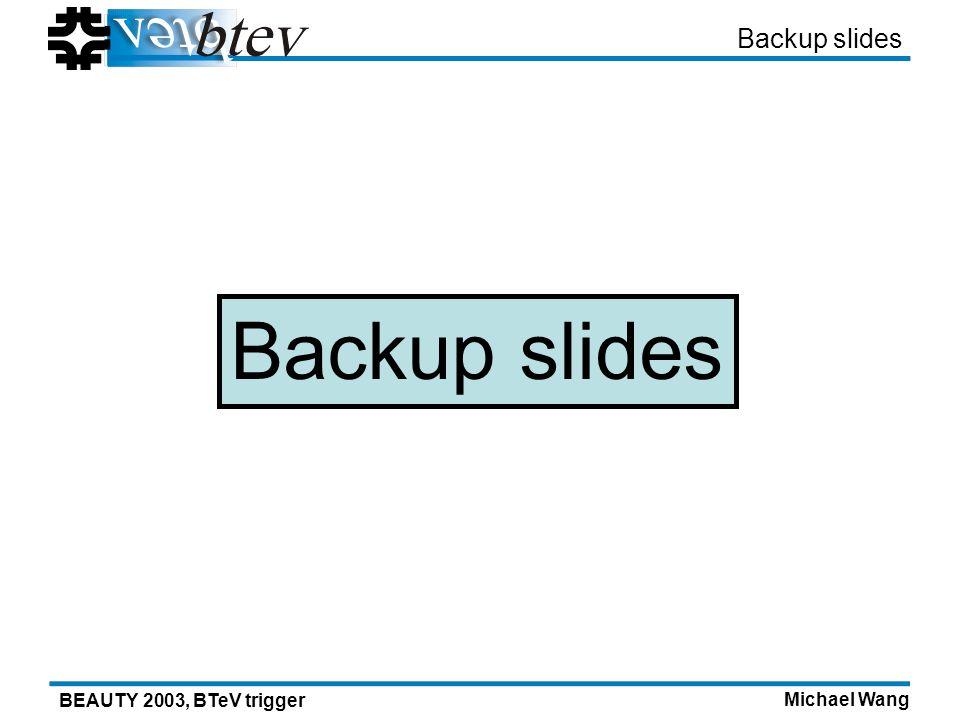Michael Wang BEAUTY 2003, BTeV trigger Backup slides