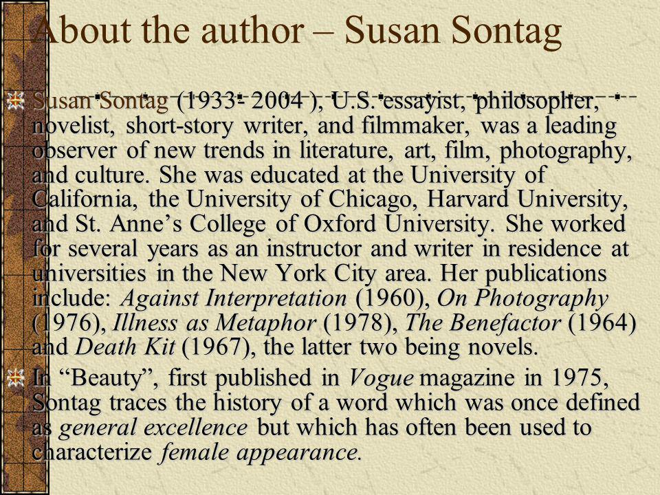 About the author – Susan Sontag Susan Sontag (1933- 2004 ), U.S.