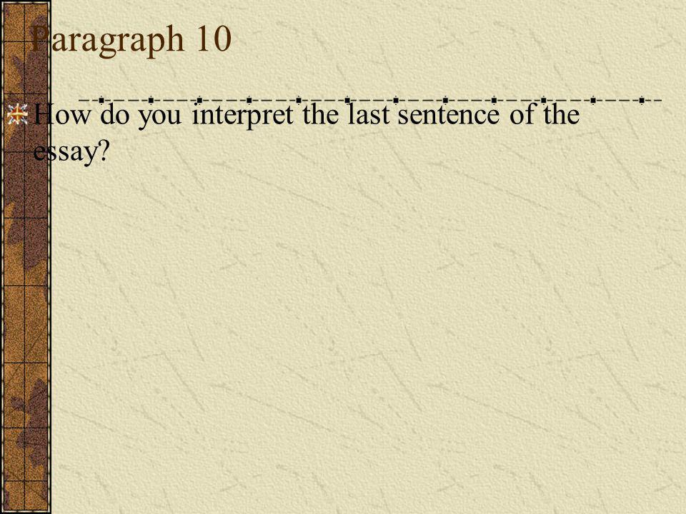 Paragraph 10 How do you interpret the last sentence of the essay?