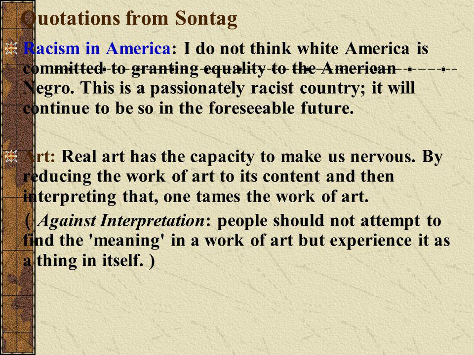 Quotations from Sontag Racism in America: I do not think white America is committed to granting equality to the American Negro.