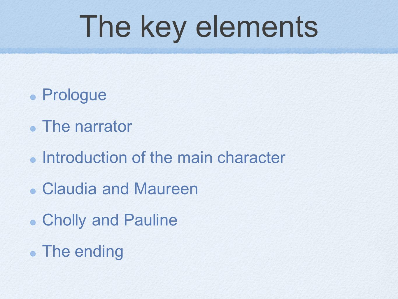 The key elements Prologue The narrator Introduction of the main character Claudia and Maureen Cholly and Pauline The ending
