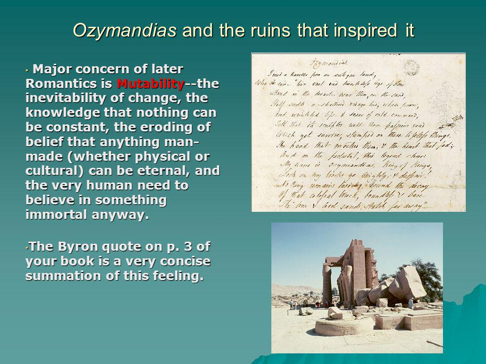 Ozymandias and the ruins that inspired it Major concern of later Romantics is Mutability--the inevitability of change, the knowledge that nothing can