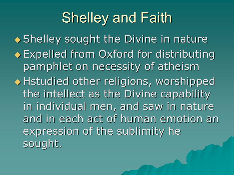 Shelley and Faith Shelley sought the Divine in nature Shelley sought the Divine in nature Expelled from Oxford for distributing pamphlet on necessity