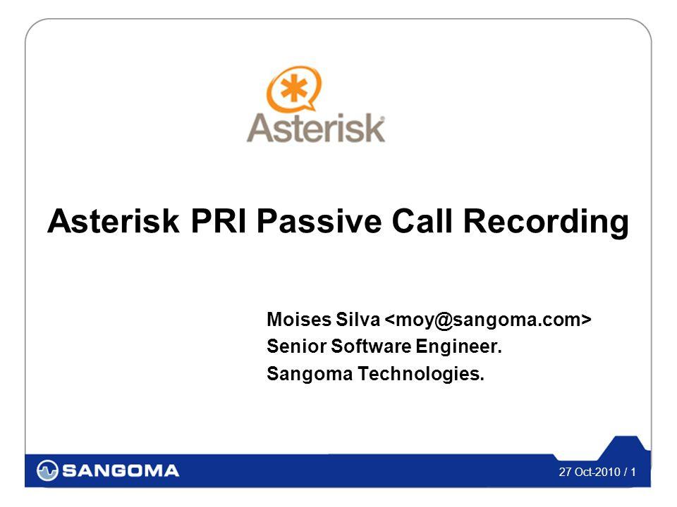 27 Oct-2010 / 1 Asterisk PRI Passive Call Recording Moises Silva Senior Software Engineer.