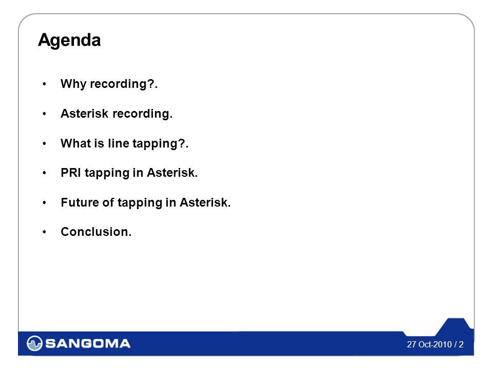 27 Oct-2010 / 2 Agenda Why recording . Asterisk recording.