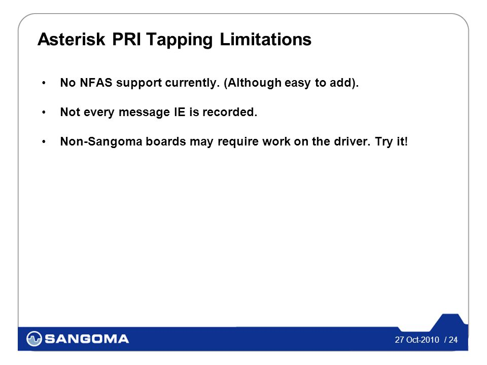 27 Oct-2010 / 24 Asterisk PRI Tapping Limitations No NFAS support currently.