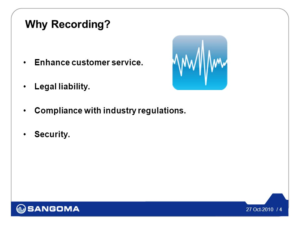 27 Oct-2010 / 4 Why Recording. Enhance customer service.