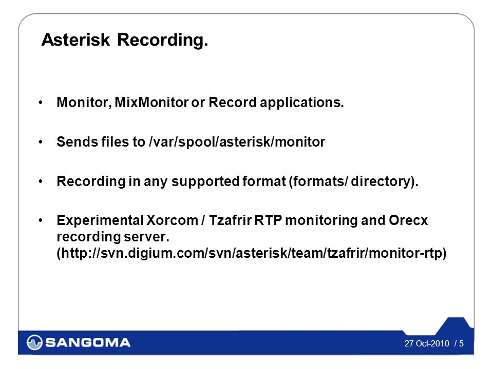 27 Oct-2010 / 5 Asterisk Recording. Monitor, MixMonitor or Record applications.