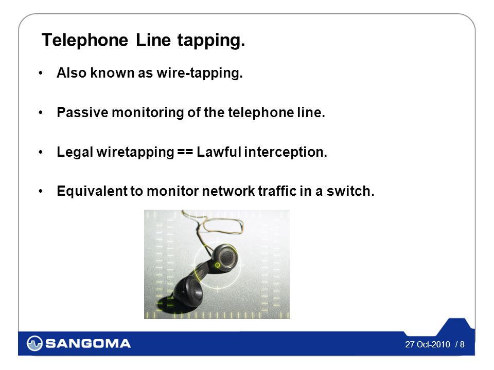 27 Oct-2010 / 8 Telephone Line tapping. Also known as wire-tapping.