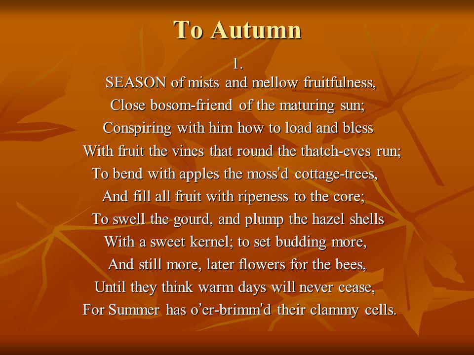 To Autumn 1.SEASON of mists and mellow fruitfulness, 1.