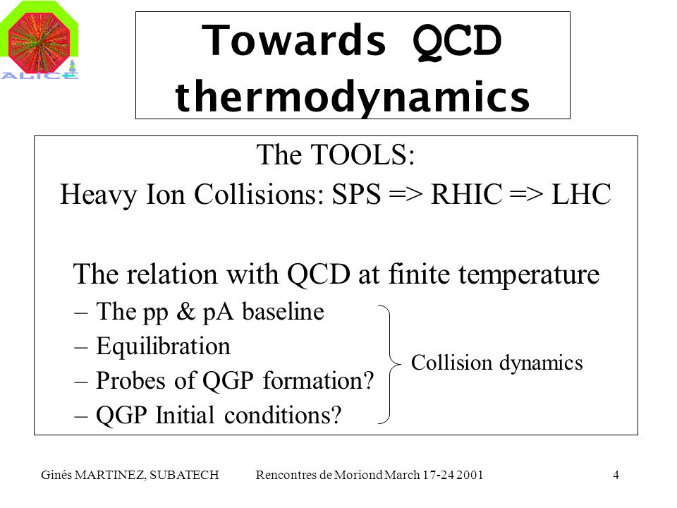 Ginés MARTINEZ, SUBATECHRencontres de Moriond March 17-24 20014 Towards QCD thermodynamics The TOOLS: Heavy Ion Collisions: SPS => RHIC => LHC The rel