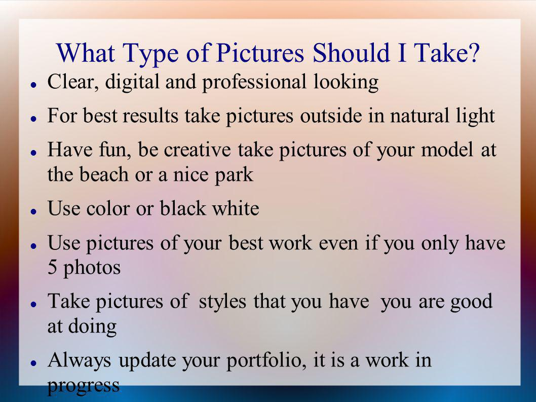 What Type of Pictures Should I Take? Clear, digital and professional looking For best results take pictures outside in natural light Have fun, be crea