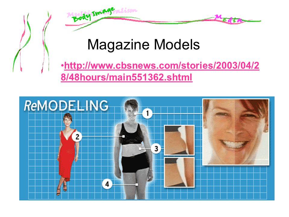 Magazine Models http://www.cbsnews.com/stories/2003/04/2 8/48hours/main551362.shtmlhttp://www.cbsnews.com/stories/2003/04/2 8/48hours/main551362.shtml