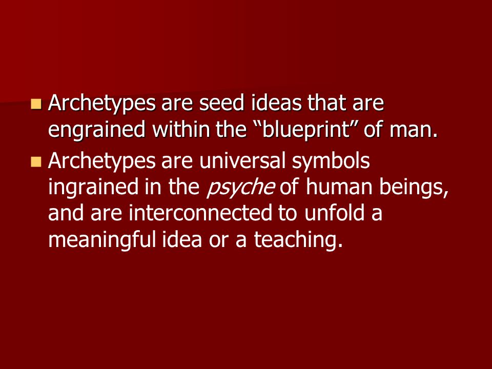 Archetypes are seed ideas that are engrained within the blueprint of man.