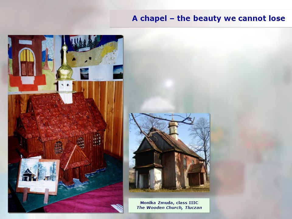 A chapel – the beauty we cannot lose Monika Zmuda, class IIIC The Wooden Church, Tluczan