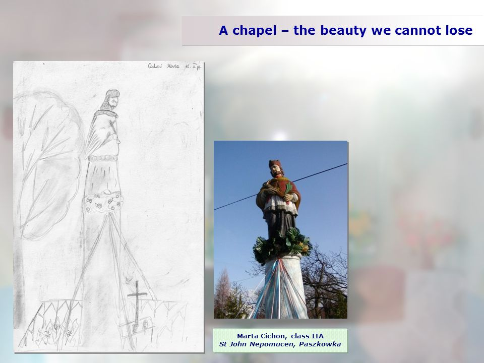 A chapel – the beauty we cannot lose Marta Cichon, class IIA St John Nepomucen, Paszkowka