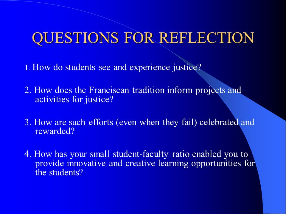 QUESTIONS FOR REFLECTION 1.How do students see and experience justice.